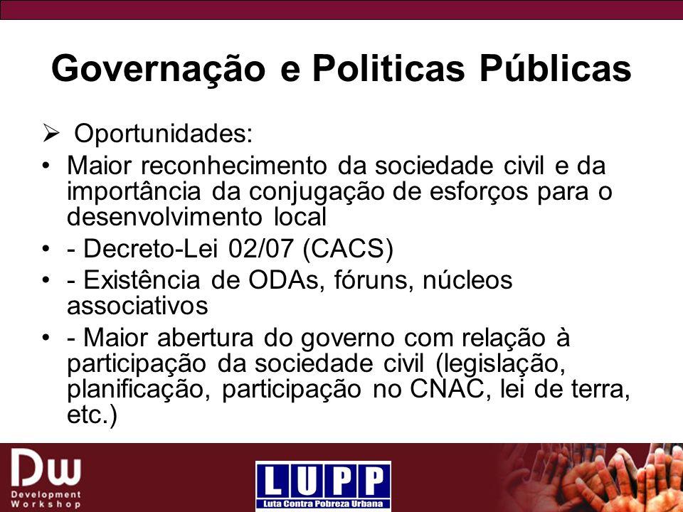 Governação e Politicas Públicas Oportunidades: Maior reconhecimento da sociedade civil e da importância da conjugação de esforços para o desenvolvimen