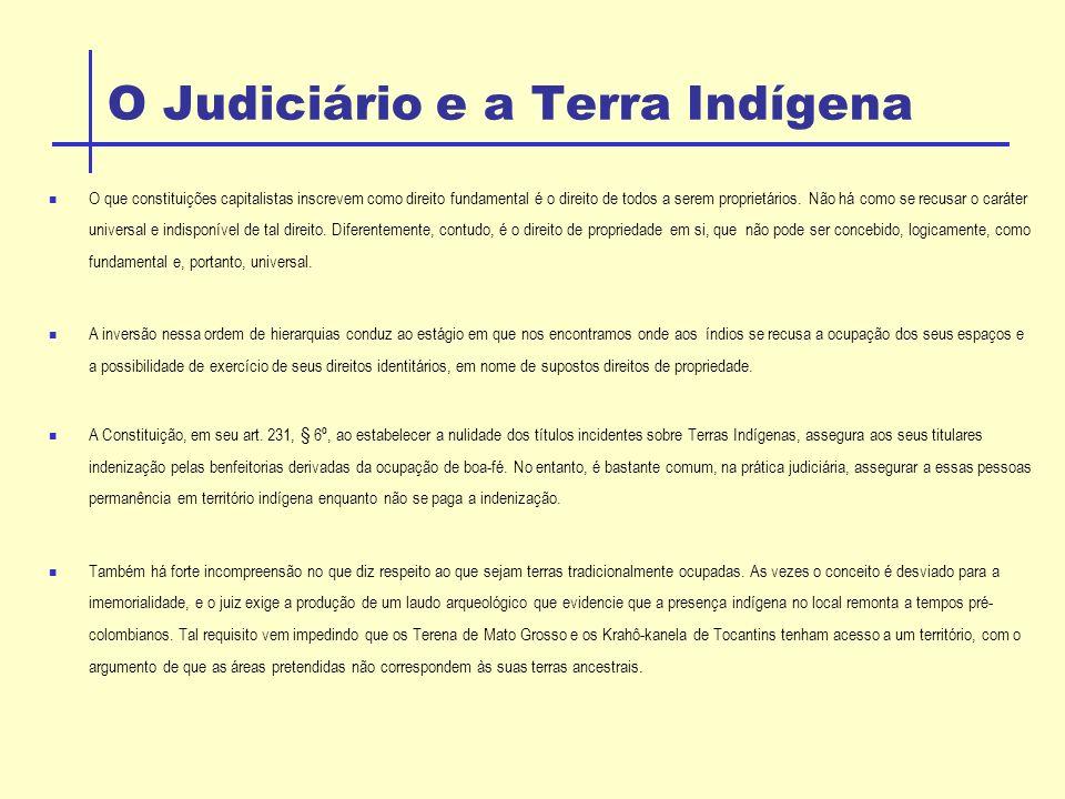 O Judiciário e a Terra Indígena O que constituições capitalistas inscrevem como direito fundamental é o direito de todos a serem proprietários.
