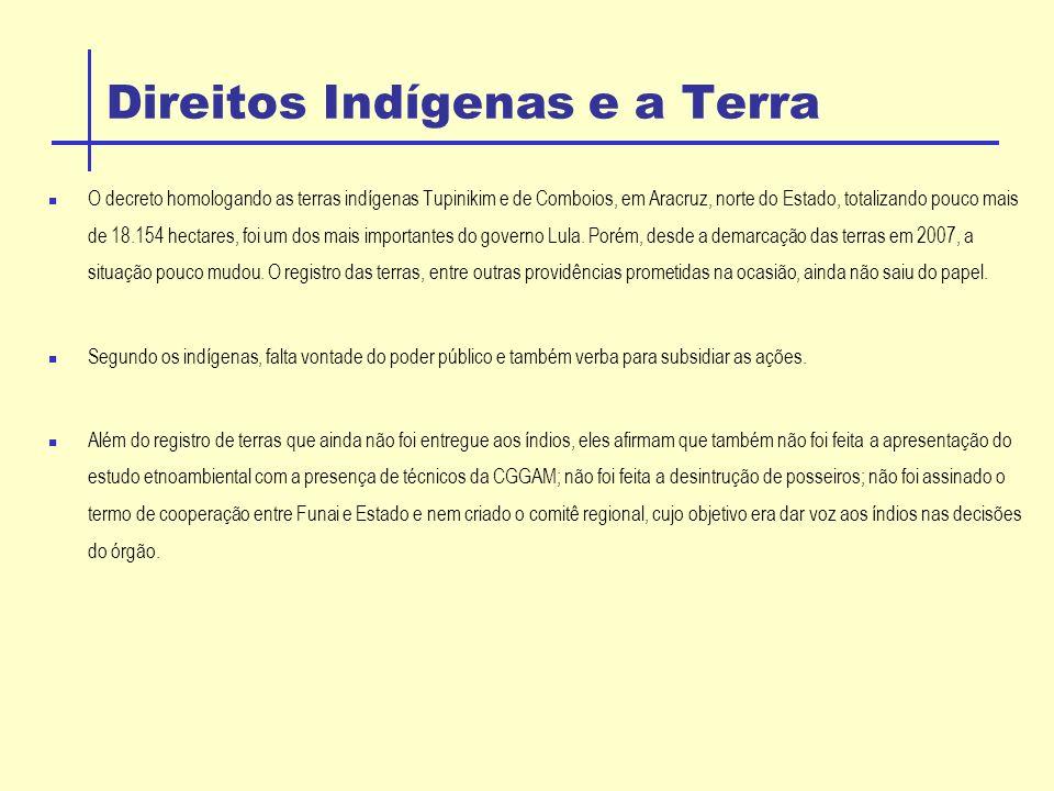 Direitos Indígenas e a Terra O decreto homologando as terras indígenas Tupinikim e de Comboios, em Aracruz, norte do Estado, totalizando pouco mais de 18.154 hectares, foi um dos mais importantes do governo Lula.