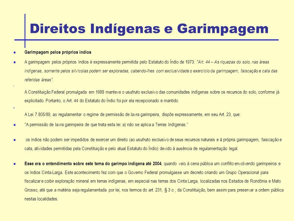 Direitos Indígenas e Garimpagem Garimpagem pelos próprios índios A garimpagem pelos próprios índios é expressamente permitida pelo Estatuto do Índio de 1973: Art.