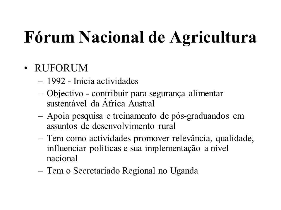Fórum Nacional de Agricultura RUFORUM –Envolve 12 universidades de 6 países da SADC Ministérios e Agências relevantes do Governo Instituições Nacionais de Investigação Agrária Sector Privado Organizações Não Governamentais Organizaçôes Internacionais localmente baseadas