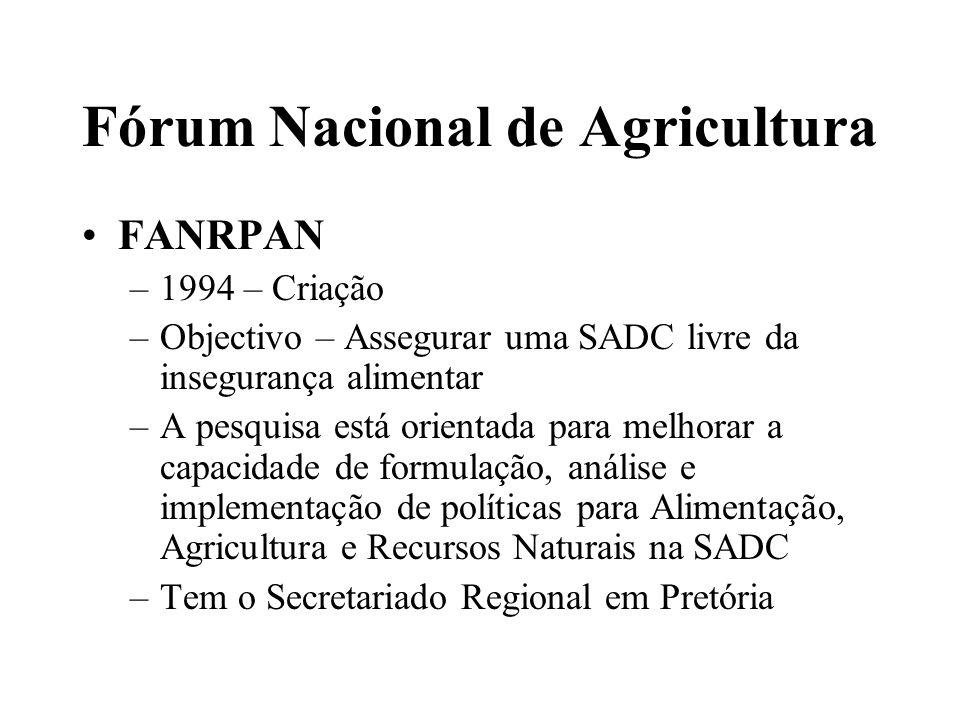 Fórum Nacional de Agricultura FANRPAN –Envolve Universidades de 12 (potencialmente 14) países da SADC Ministérios relevantes Instituições de pesquisa agrária Redes de Segurança alimentar Organizações da Sociedade Civil Organizações Não Governamentais Organizações de Camponeses Outros