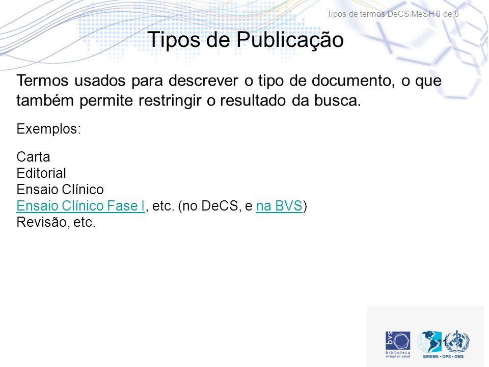 11 Tipos de Publicação Termos usados para descrever o tipo de documento, o que também permite restringir o resultado da busca.