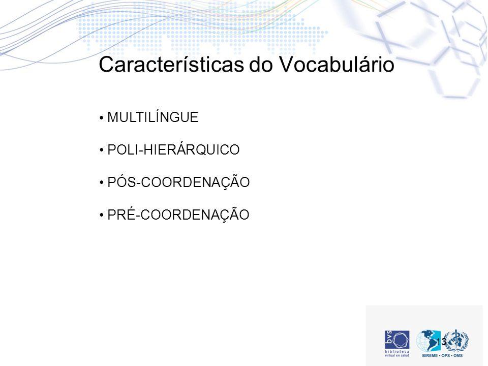 13 Características do Vocabulário MULTILÍNGUE POLI-HIERÁRQUICO PÓS-COORDENAÇÃO PRÉ-COORDENAÇÃO