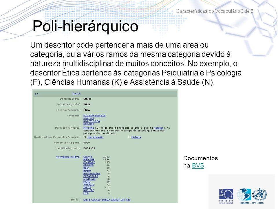 15 Poli-hierárquico Um descritor pode pertencer a mais de uma área ou categoria, ou a vários ramos da mesma categoria devido à natureza multidisciplinar de muitos conceitos.
