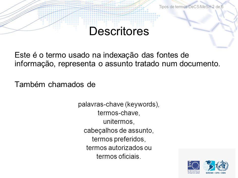 7 Descritores Este é o termo usado na indexação das fontes de informação, representa o assunto tratado num documento.