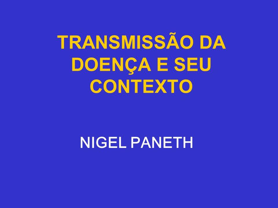TRANSMISSÃO DA DOENÇA E SEU CONTEXTO NIGEL PANETH
