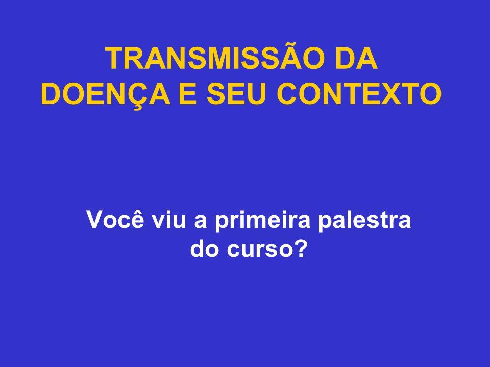 TRANSMISSÃO DA DOENÇA E SEU CONTEXTO Tradução da 2ª parte do Curso de Epidemiologia I realizada por Maria Rita Barros Justino, Farmacêutica Bioquímica, pós- graduada em IMUNOPATOLOGIA, pela Pontifícia Universidade Católica do Rio de Janeiro.