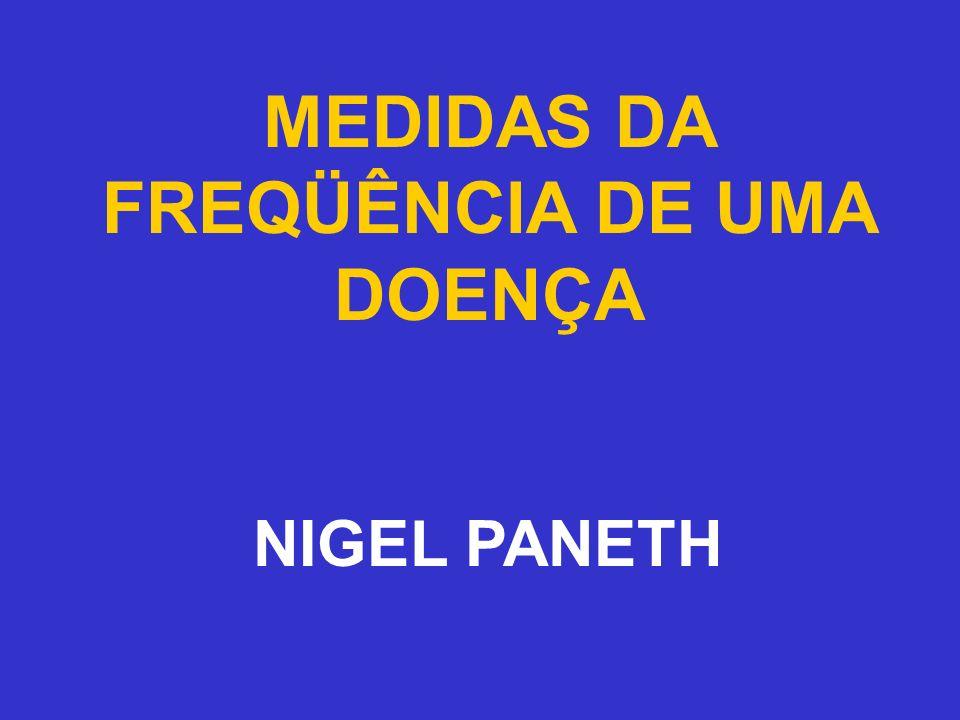 MEDIDAS DA FREQÜÊNCIA DE UMA DOENÇA Tradução da 5ª parte do Curso de Epidemiologia I do Dr.