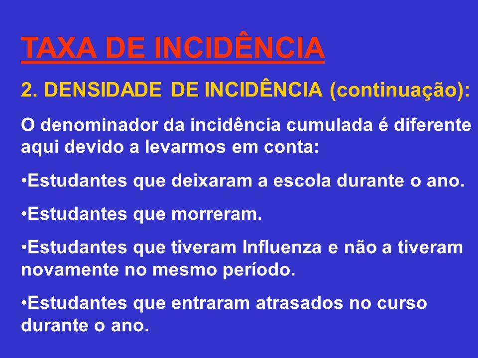 TAXA DE INCIDÊNCIA 2. DENSIDADE DE INCIDÊNCIA (continuação): O denominador da incidência cumulada é diferente aqui devido a levarmos em conta: Estudan