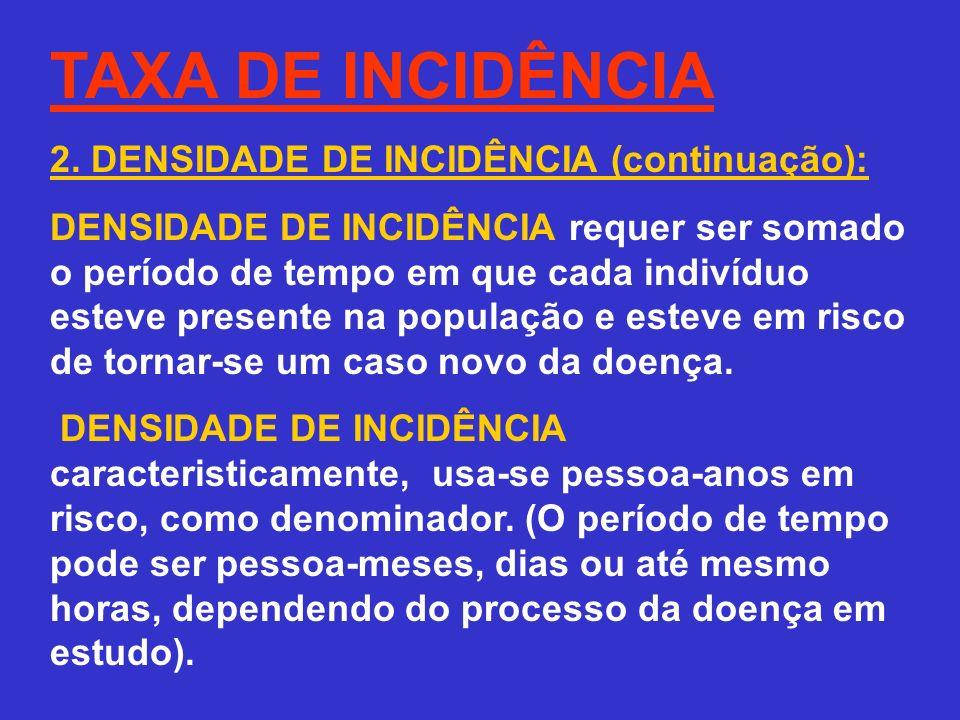 TAXA DE INCIDÊNCIA 2. DENSIDADE DE INCIDÊNCIA (continuação): DENSIDADE DE INCIDÊNCIA requer ser somado o período de tempo em que cada indivíduo esteve
