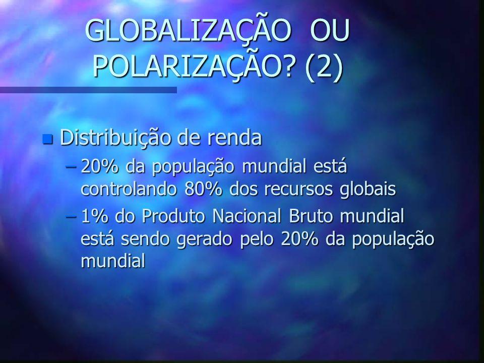 GLOBALIZAÇÃO OU POLARIZAÇÃO? (1) n Investimentos Direitos para o Exterior (IDE) –Os 47 países menos desenvolvidos recebem 0.7% do IDE n Percentagem do