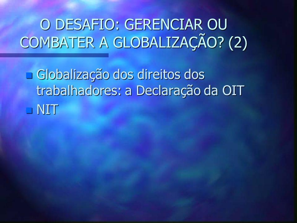 O DESAFIO GERENCIAR OU COMBATER A GLOBALIZAÇÃO? n Organizar a nivel do territorio/nacional/regional/internacional n ACORDOS MARCO (códigos de conduta)
