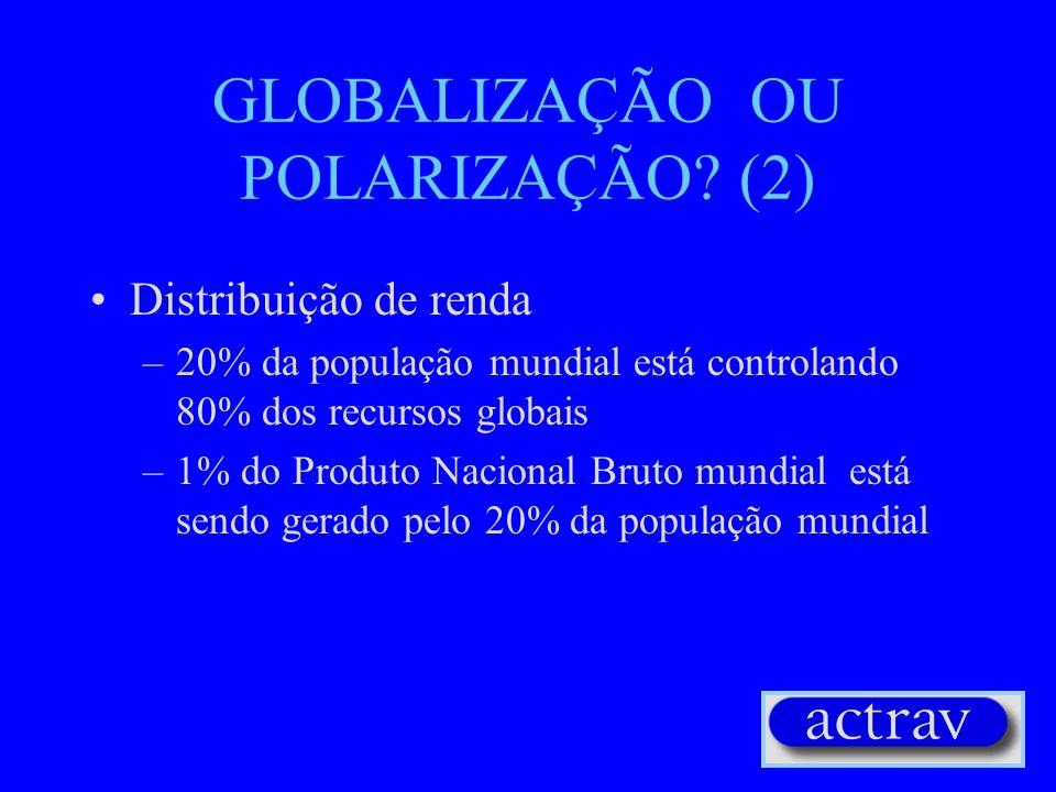 GLOBALIZAÇÃO OU POLARIZAÇÃO? (1) Investimentos Direitos para o Exterior (IDE) –Os 47 países menos desenvolvidos recebem 0.7% do IDE Percentagem do com