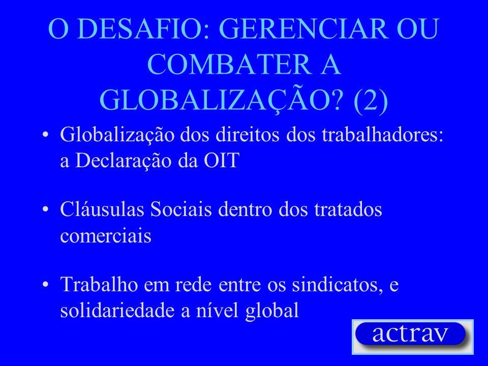 O DESAFIO: GERENCIAR OU COMBATER A GLOBALIZAÇÃO? (1) Organizar Framework agreements (códigos de conduta) Coordenação de políticas econômicas, sociais