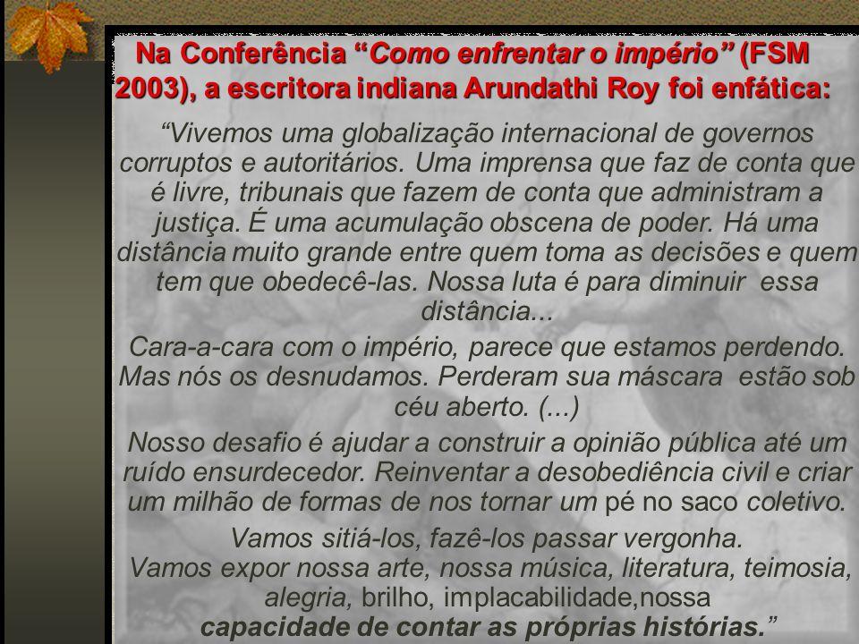 Vivemos uma globalização internacional de governos corruptos e autoritários. Uma imprensa que faz de conta que é livre, tribunais que fazem de conta q