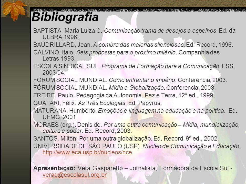 Bibliografia BAPTISTA, Maria Luiza C. Comunicação trama de desejos e espelhos. Ed. da ULBRA,1996. BAUDRILLARD, Jean. A sombra das maiorias silenciosas