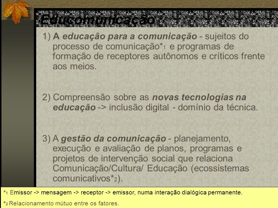 1) A educação para a comunicação - sujeitos do processo de comunicação* 1 e programas de formação de receptores autônomos e críticos frente aos meios.