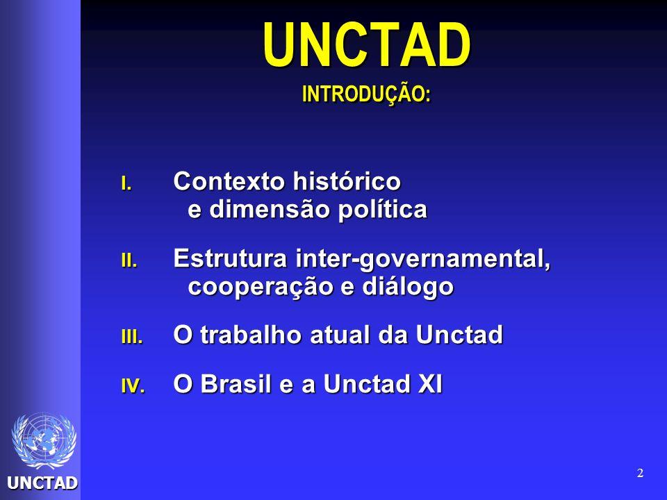 UNCTAD 2 UNCTAD INTRODUÇÃO: I. Contexto histórico e dimensão política II. Estrutura inter-governamental, cooperação e diálogo III. O trabalho atual da