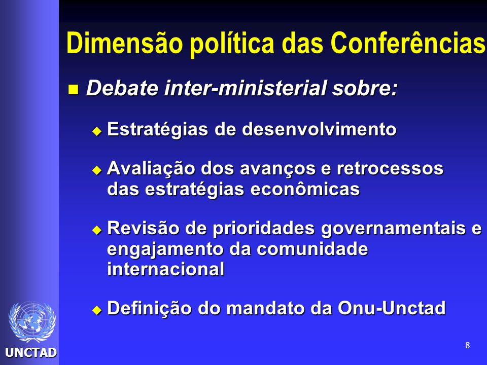UNCTAD 8 Dimensão política das Conferências Debate inter-ministerial sobre: Debate inter-ministerial sobre: Estratégias de desenvolvimento Estratégias
