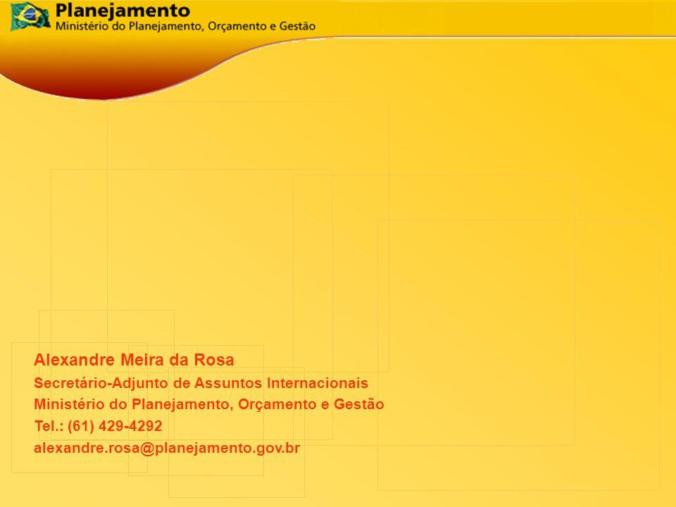 Alexandre Meira da Rosa Secretário-Adjunto de Assuntos Internacionais Ministério do Planejamento, Orçamento e Gestão Tel.: (61) 429-4292 alexandre.ros