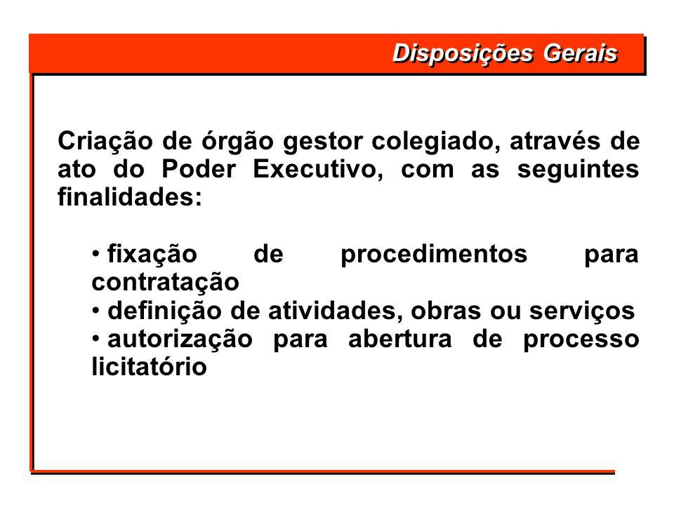 Criação de órgão gestor colegiado, através de ato do Poder Executivo, com as seguintes finalidades: fixação de procedimentos para contratação definiçã