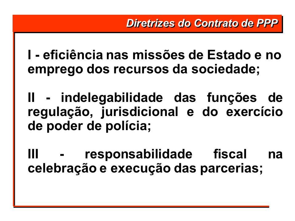 IV - transparência dos procedimentos e das decisões; V - repartição dos riscos de acordo com a capacidade dos parceiros em gerenciá-los; e VI - sustentabilidade financeira e vantagens socioeconômicas do projeto de parceria.