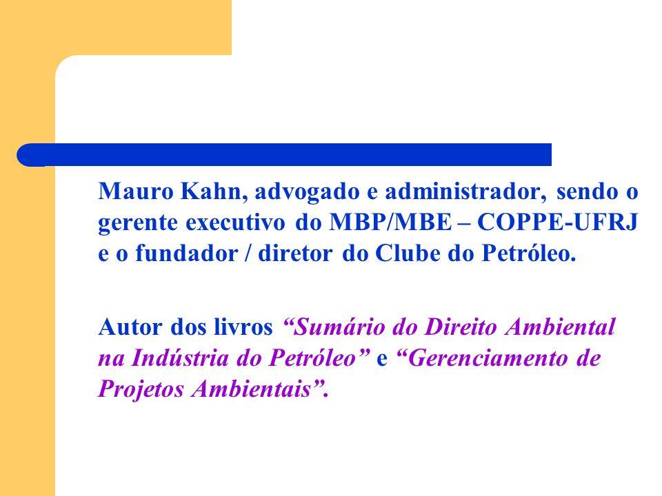Mauro Kahn, advogado e administrador, sendo o gerente executivo do MBP/MBE – COPPE-UFRJ e o fundador / diretor do Clube do Petróleo. Autor dos livros