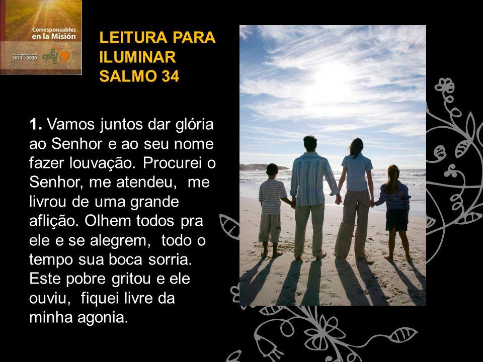 LEITURA PARA ILUMINAR SALMO 34 1. Vamos juntos dar glória ao Senhor e ao seu nome fazer louvação. Procurei o Senhor, me atendeu, me livrou de uma gran