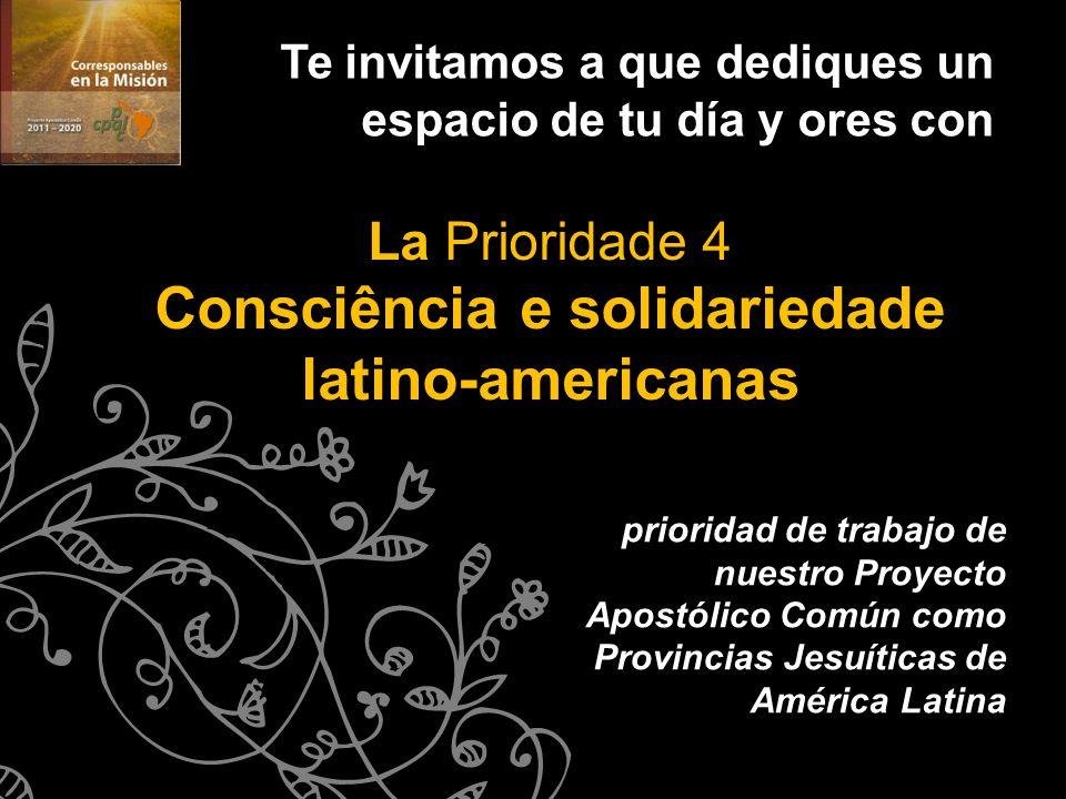 prioridad de trabajo de nuestro Proyecto Apostólico Común como Provincias Jesuíticas de América Latina La Prioridade 4 Consciência e solidariedade lat