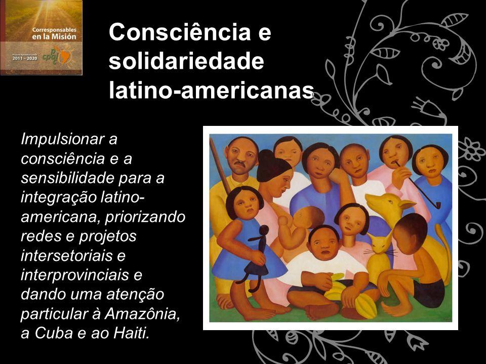 Impulsionar a consciência e a sensibilidade para a integração latino- americana, priorizando redes e projetos intersetoriais e interprovinciais e dand
