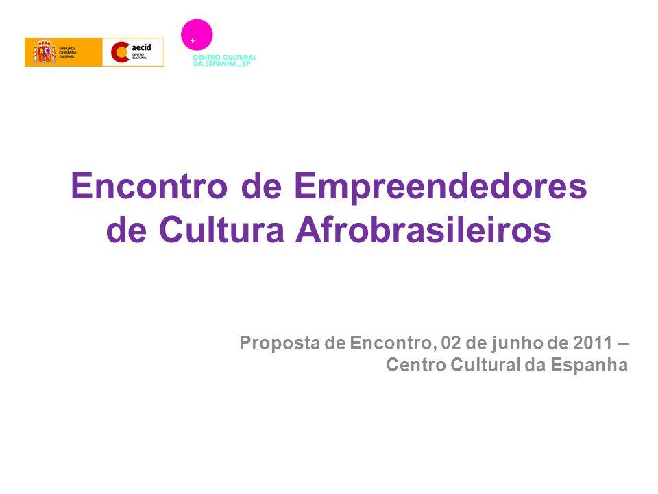Encontro de Empreendedores de Cultura Afrobrasileiros Proposta de Encontro, 02 de junho de 2011 – Centro Cultural da Espanha
