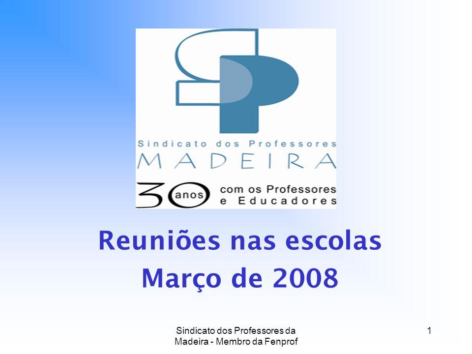 Sindicato dos Professores da Madeira - Membro da Fenprof 1 Reuniões nas escolas Março de 2008