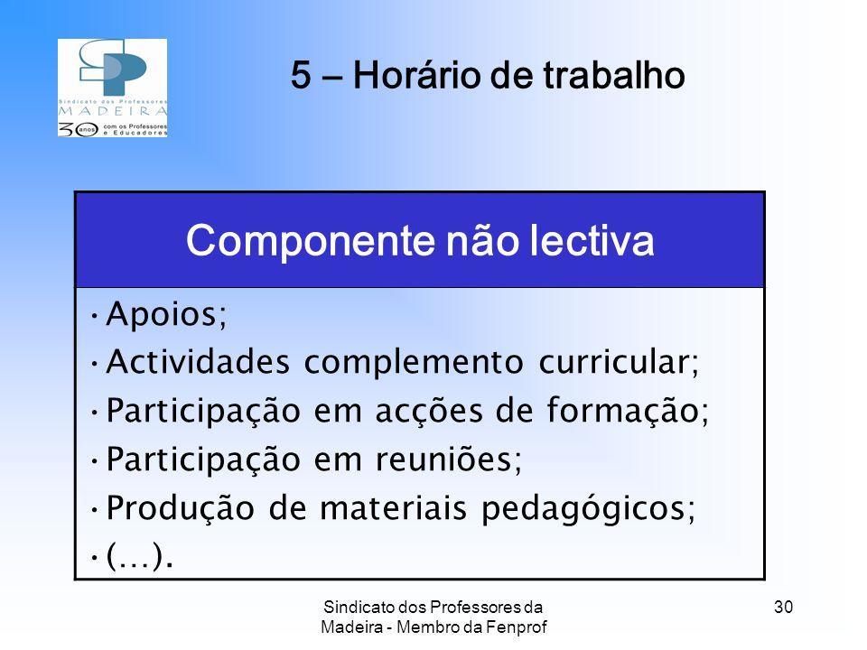 Sindicato dos Professores da Madeira - Membro da Fenprof 30 Componente não lectiva Apoios; Actividades complemento curricular; Participação em acções de formação; Participação em reuniões; Produção de materiais pedagógicos; (…).