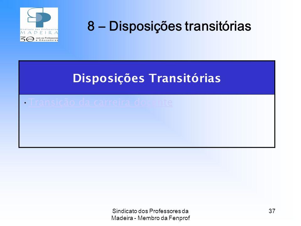 Sindicato dos Professores da Madeira - Membro da Fenprof 37 Disposições Transitórias Transição da carreira docente 8 – Disposições transitórias