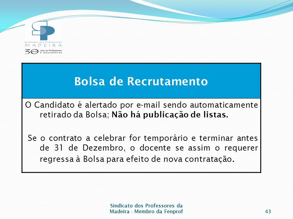 Sindicato dos Professores da Madeira - Membro da Fenprof43 Bolsa de Recrutamento O Candidato é alertado por e-mail sendo automaticamente retirado da Bolsa; Não há publicação de listas.