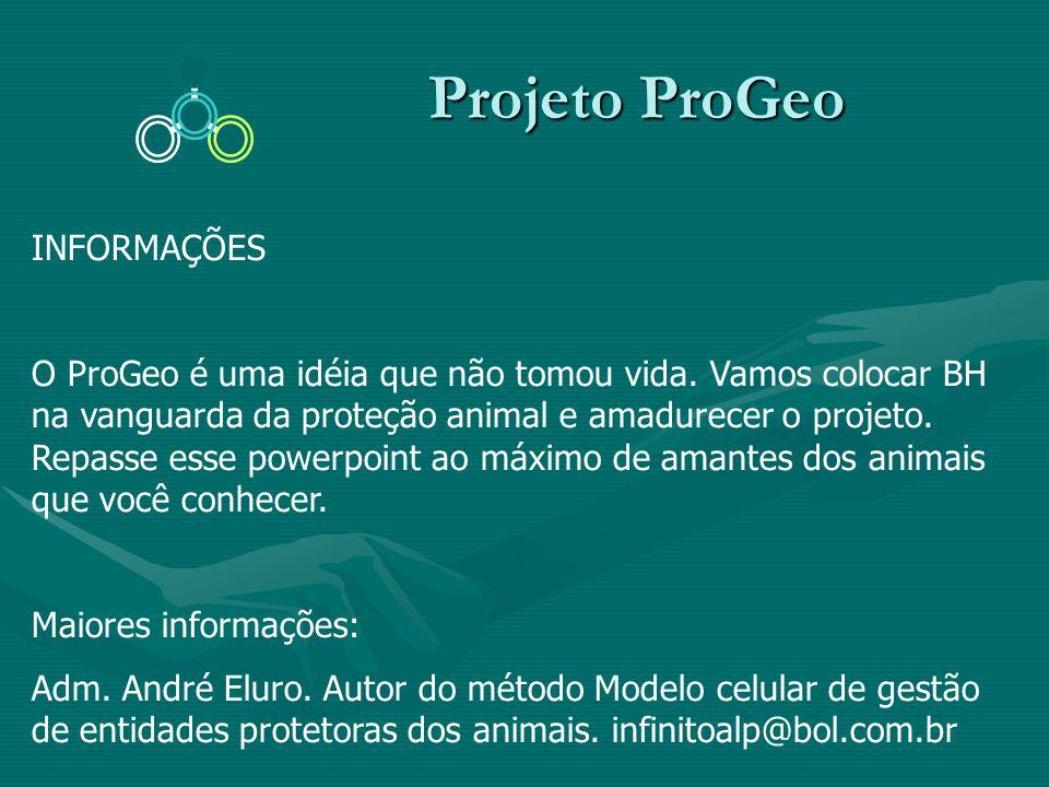 Projeto ProGeo Projeto ProGeo INFORMAÇÕES O ProGeo é uma idéia que não tomou vida. Vamos colocar BH na vanguarda da proteção animal e amadurecer o pro