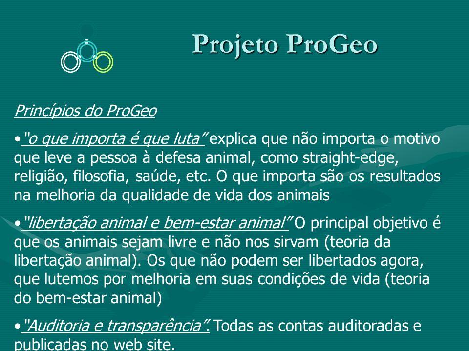 Projeto ProGeo Projeto ProGeo Princípios do ProGeo o que importa é que luta explica que não importa o motivo que leve a pessoa à defesa animal, como s