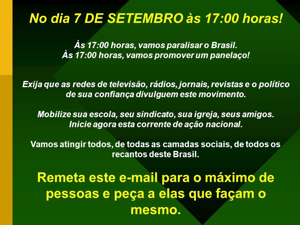 No dia 7 DE SETEMBRO às 17:00 horas.Às 17:00 horas, vamos paralisar o Brasil.