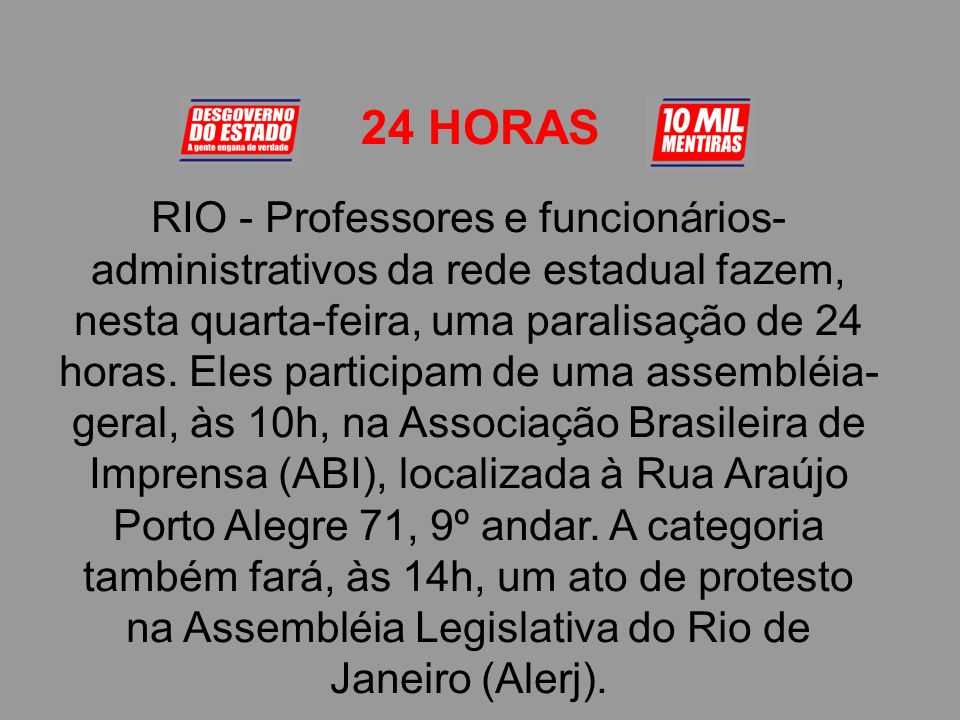 24 HORAS RIO - Professores e funcionários- administrativos da rede estadual fazem, nesta quarta-feira, uma paralisação de 24 horas.