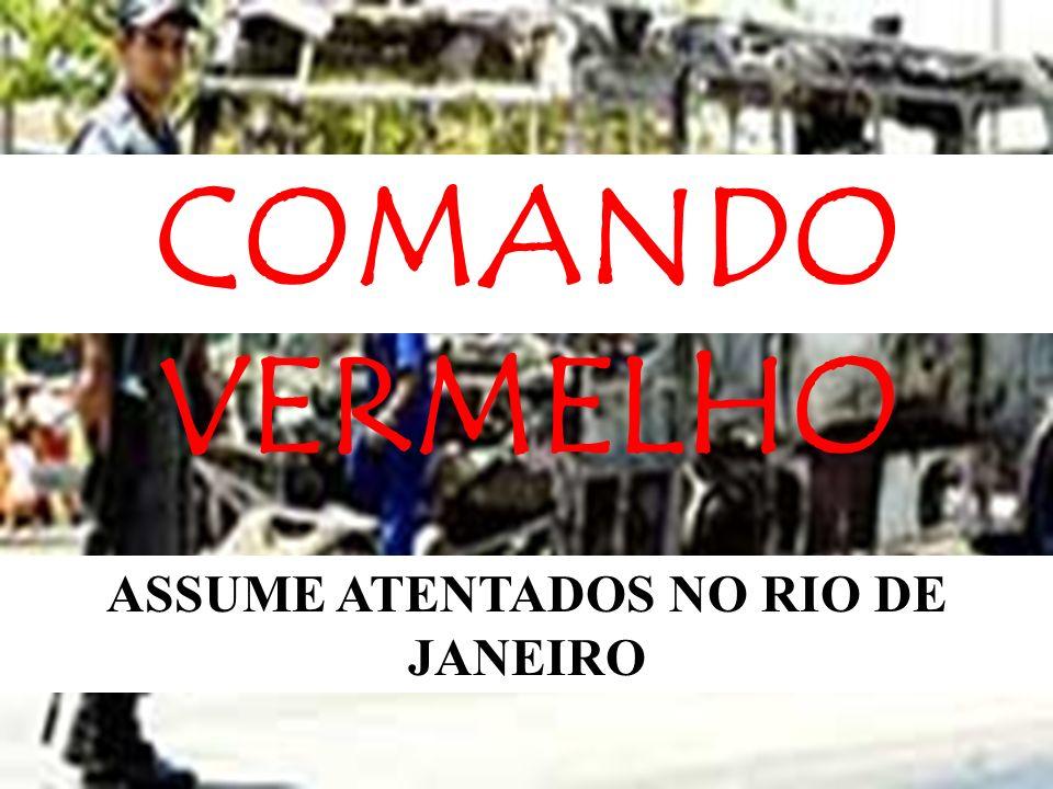 ASSUME ATENTADOS NO RIO DE JANEIRO COMANDO VERMELHO