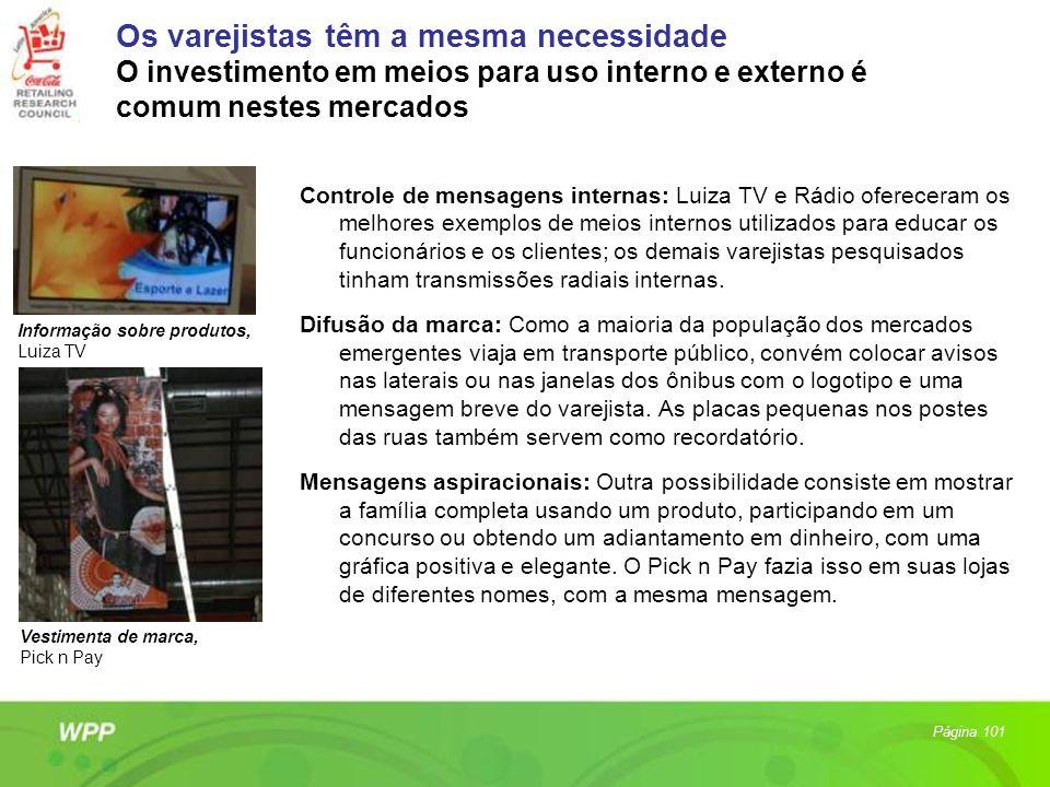 Os varejistas têm a mesma necessidade O investimento em meios para uso interno e externo é comum nestes mercados Controle de mensagens internas: Luiza