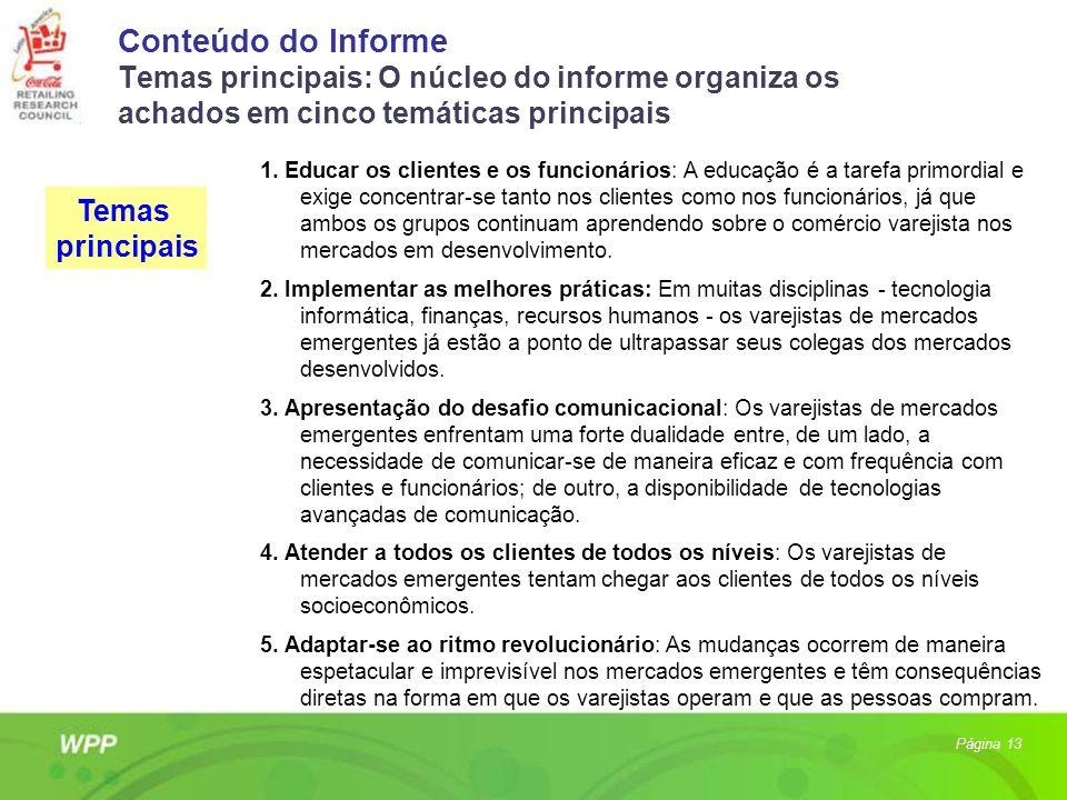 Conteúdo do Informe Temas principais: O núcleo do informe organiza os achados em cinco temáticas principais 1. Educar os clientes e os funcionários: A