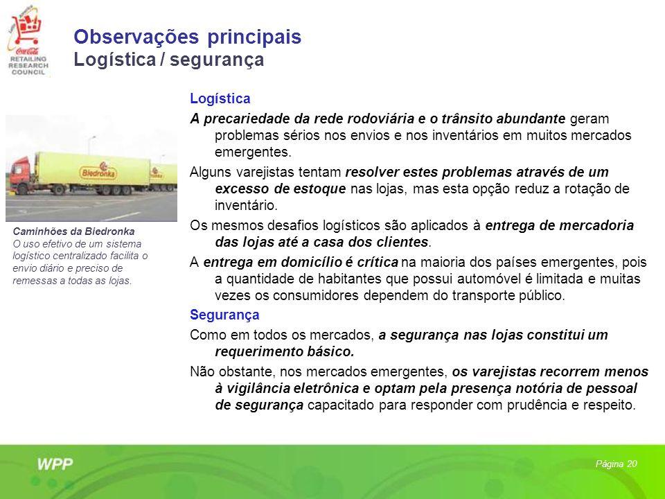 Observações principais Logística / segurança Logística A precariedade da rede rodoviária e o trânsito abundante geram problemas sérios nos envios e no