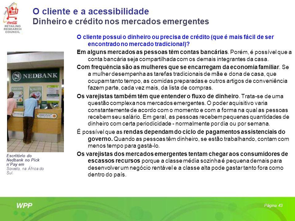 O cliente e a acessibilidade Dinheiro e crédito nos mercados emergentes O cliente possui o dinheiro ou precisa de crédito (que é mais fácil de ser enc