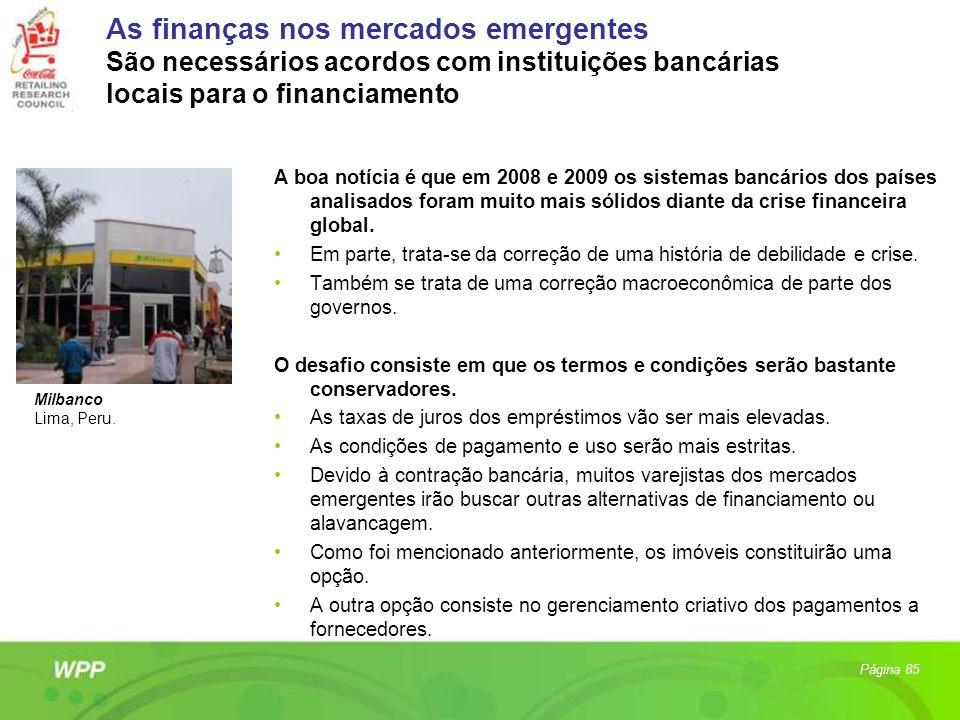 As finanças nos mercados emergentes São necessários acordos com instituições bancárias locais para o financiamento A boa notícia é que em 2008 e 2009