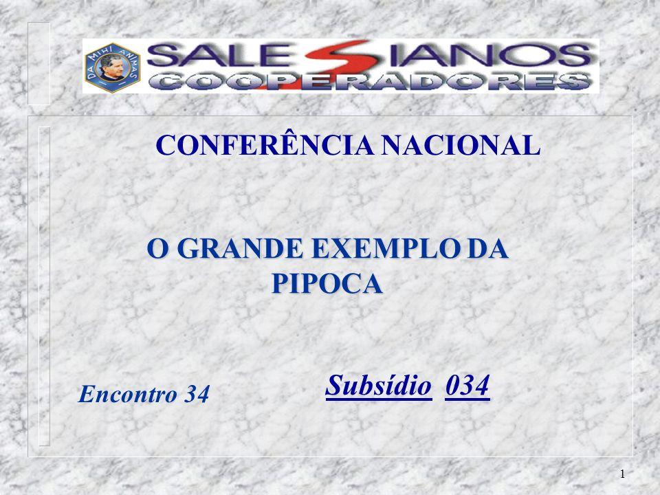 1 CONFERÊNCIA NACIONAL O GRANDE EXEMPLO DA PIPOCA Subsídio 034 Encontro 34