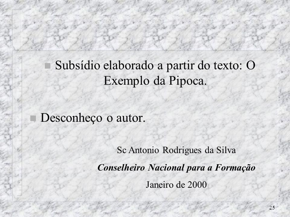 25 n Subsídio elaborado a partir do texto: O Exemplo da Pipoca. n Desconheço o autor. Sc Antonio Rodrigues da Silva Conselheiro Nacional para a Formaç