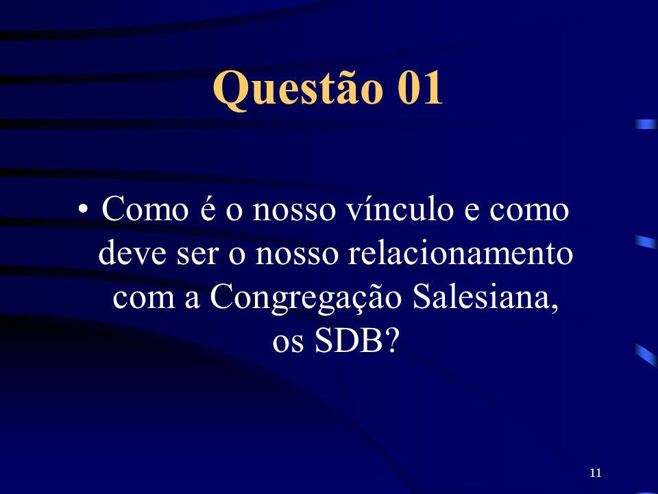 11 Questão 01 Como é o nosso vínculo e como deve ser o nosso relacionamento com a Congregação Salesiana, os SDB?