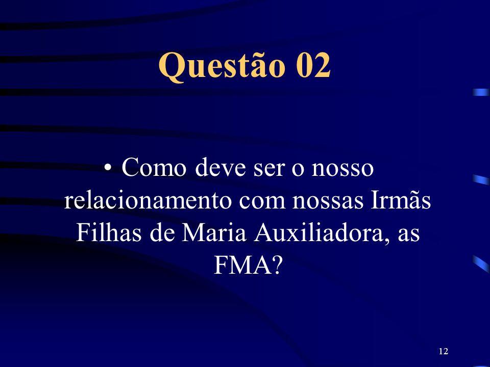 12 Questão 02 Como deve ser o nosso relacionamento com nossas Irmãs Filhas de Maria Auxiliadora, as FMA?
